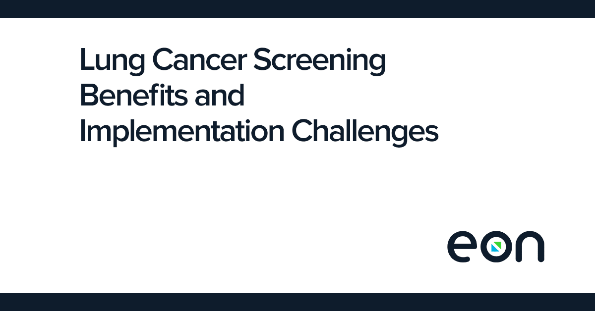 Low Dose CT Lung Cancer Screening Benefits and Implementation Challenges