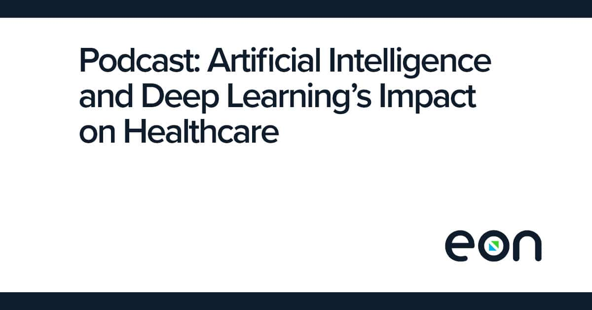 Podcast: AI and Deep Learning's Impact on Healthcare Software