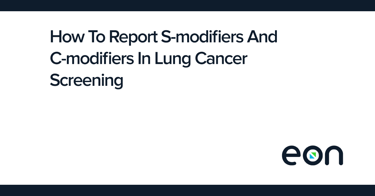 How To Report S-modifiers And C-modifiers In Lung Cancer Screening