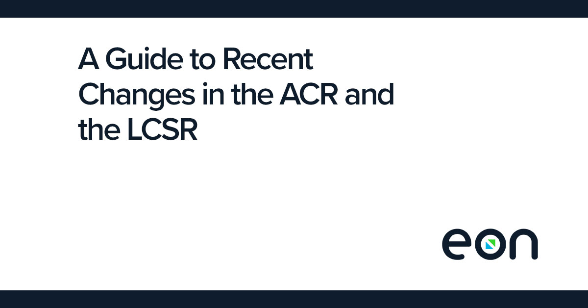 A GUIDE TO RECENT CHANGES IN THE ACR AND THE LCSR