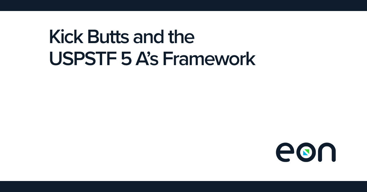 Kick Butts and the USPSTF 5 A's Framework