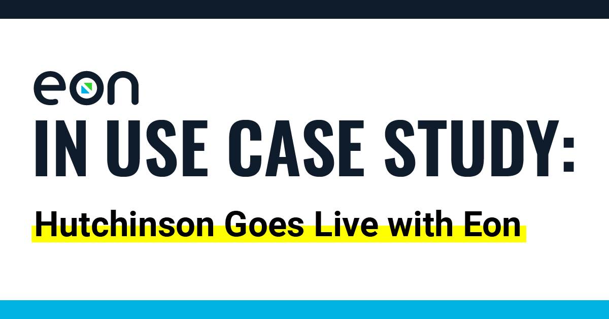 Eon In Use Case Study: Hutchinson Goes Live with Eon