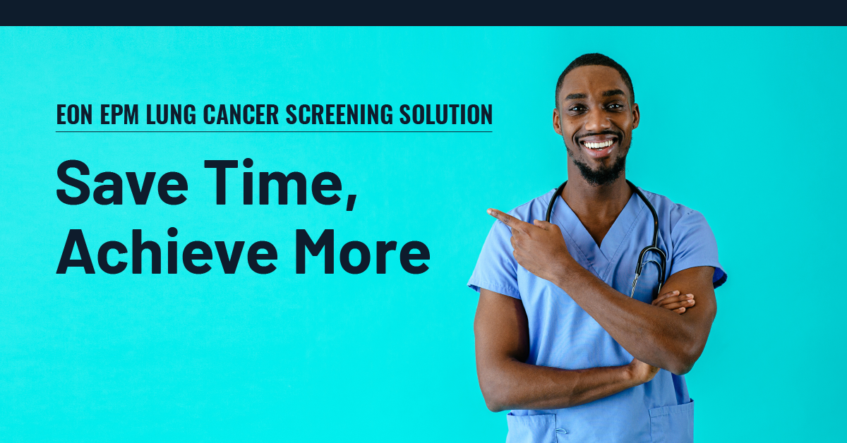 Eon EPM Lung Cancer Screening Solution – Save Time, Achieve More