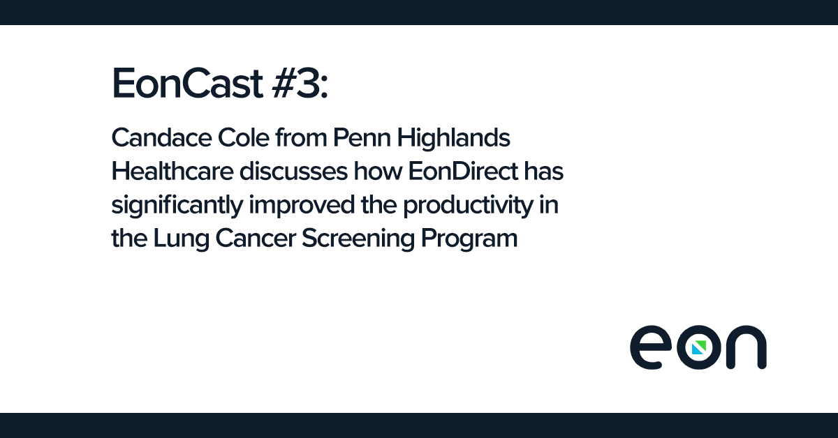 EonCast: Candace Cole from Penn Highlands Healthcare discusses how EonDirect has significantly improved their productivity in Lung Cancer screening management