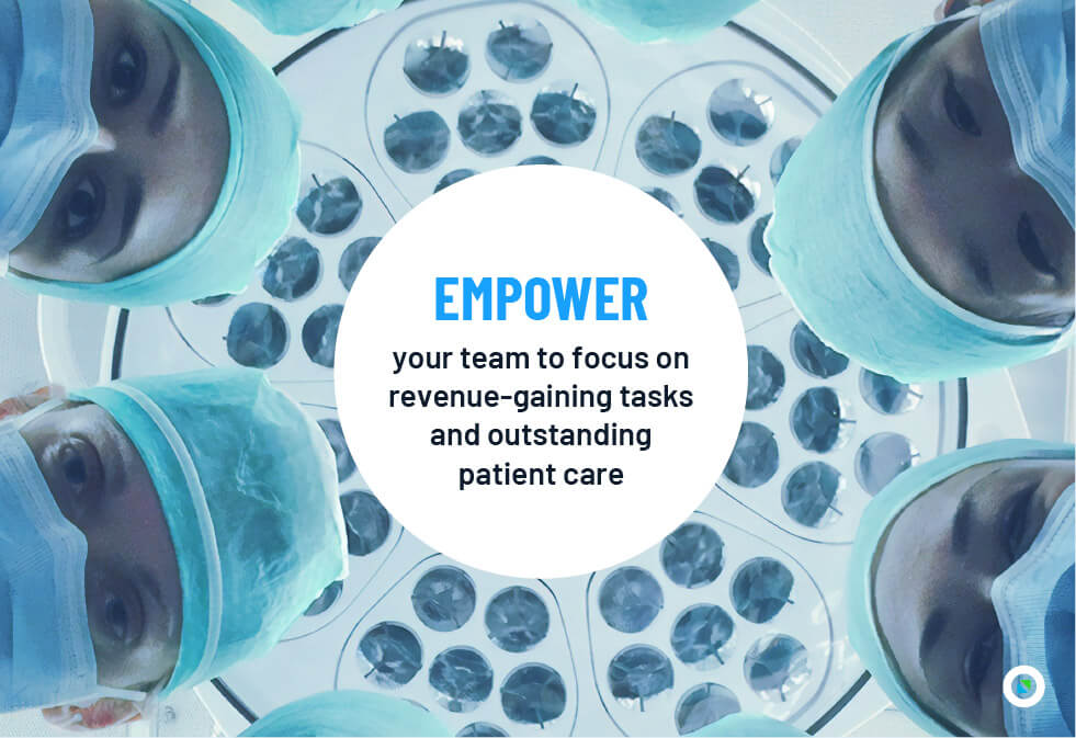 Empower your team to focus on revenue-gaining tasks and outstanding patient care